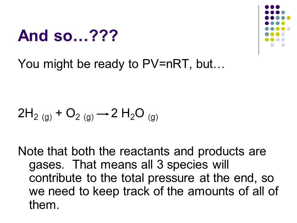 And so… You might be ready to PV=nRT, but…