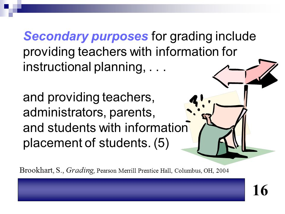 Secondary purposes for grading include providing teachers with information for instructional planning, . . .