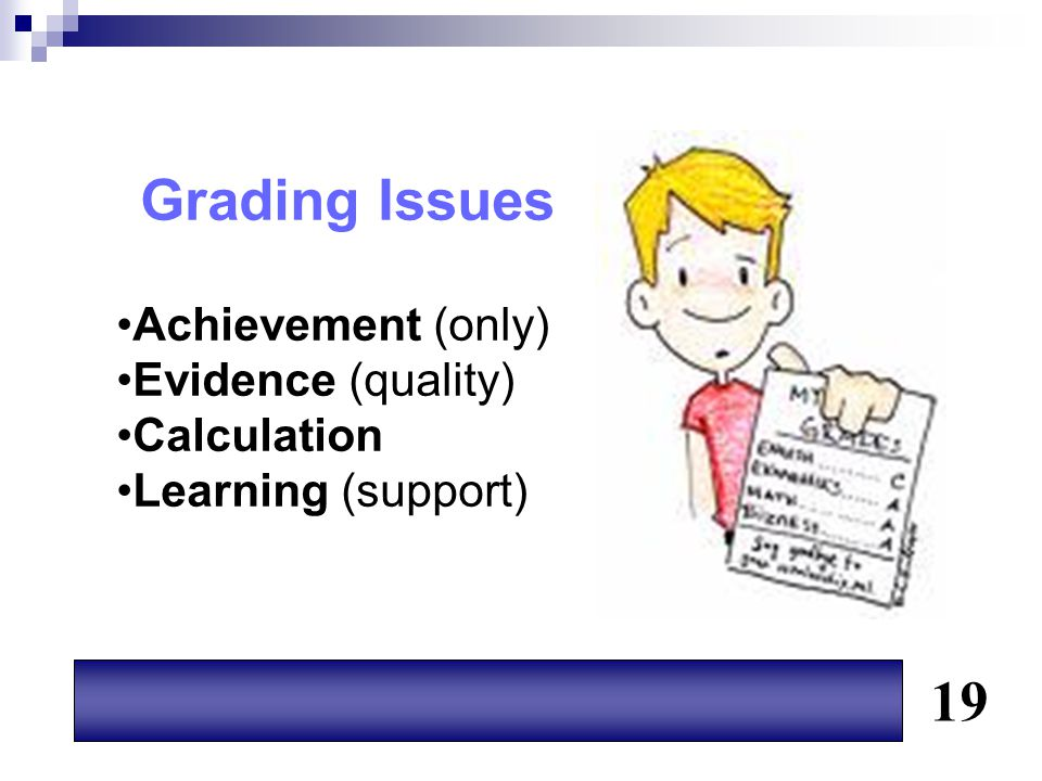 Grading Issues 19 Achievement (only) Evidence (quality) Calculation