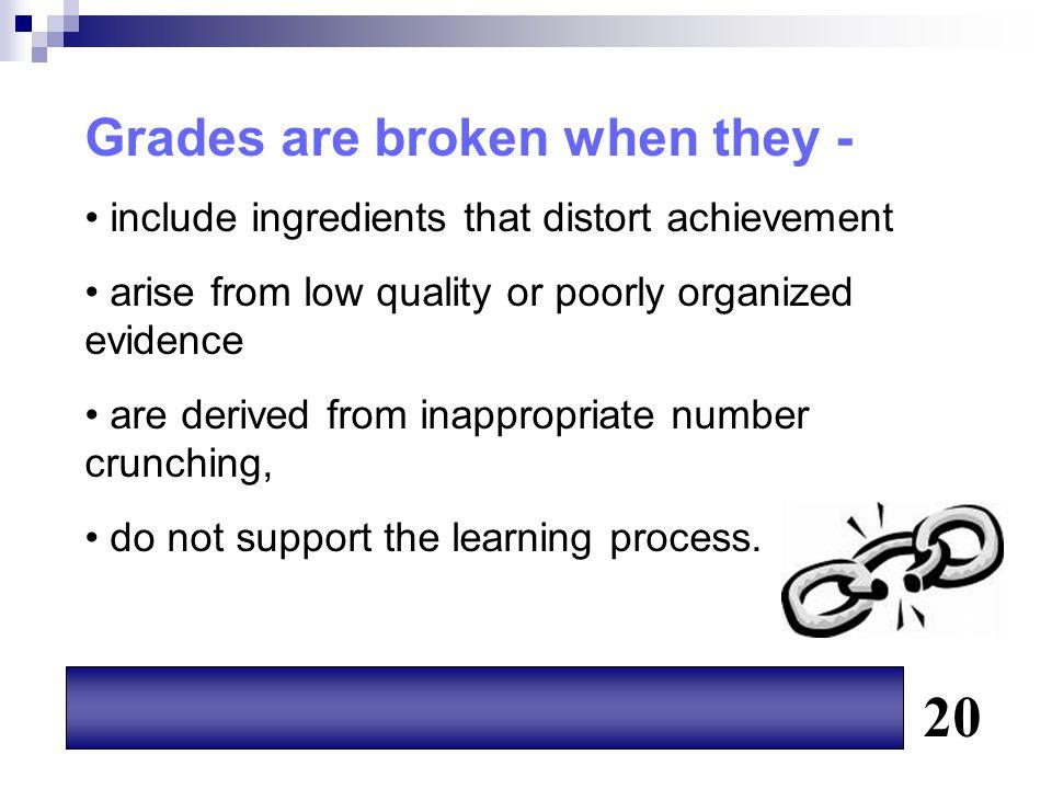 20 Grades are broken when they -
