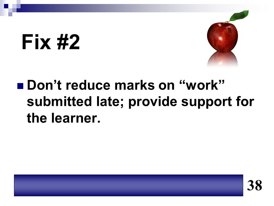 Fix #2 Don't reduce marks on work submitted late; provide support for the learner. 38