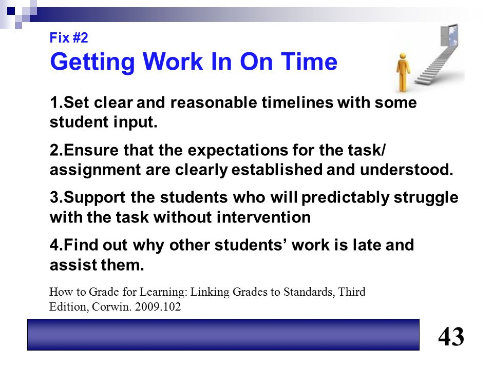 Fix #2 Getting Work In On Time. Set clear and reasonable timelines with some student input.