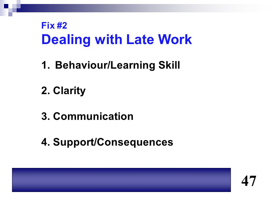 47 Dealing with Late Work Behaviour/Learning Skill 2. Clarity
