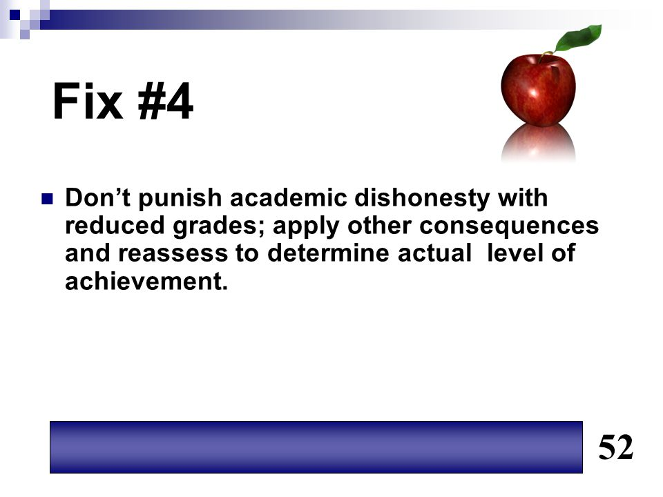 Fix #4 Don't punish academic dishonesty with reduced grades; apply other consequences and reassess to determine actual level of achievement.