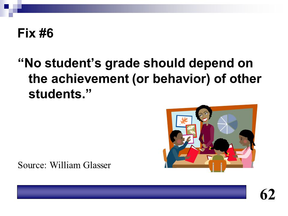 Fix #6 No student's grade should depend on the achievement (or behavior) of other students. Source: William Glasser.