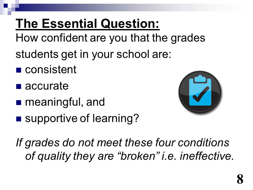 The Essential Question: How confident are you that the grades students get in your school are: