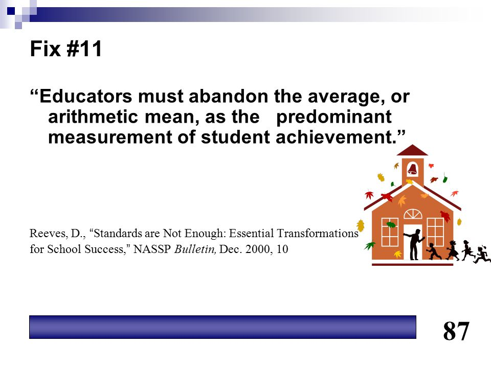 Fix #11 Educators must abandon the average, or arithmetic mean, as the predominant measurement of student achievement.