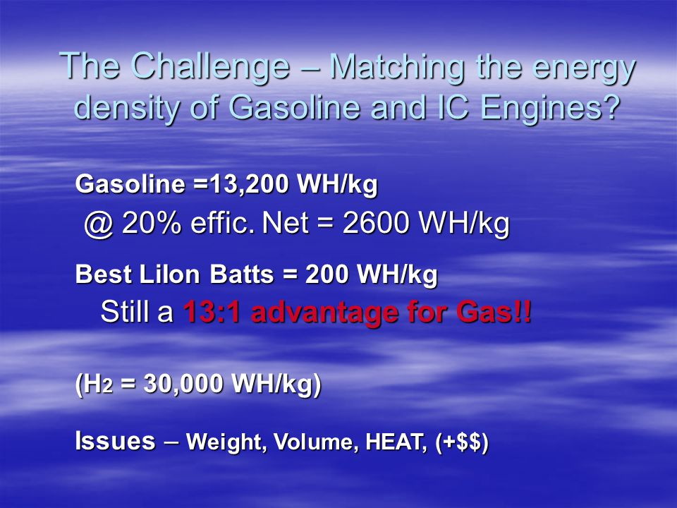 The Challenge – Matching the energy density of Gasoline and IC Engines