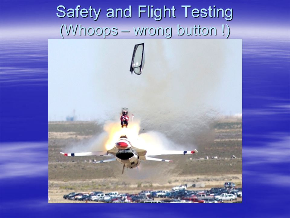 Safety and Flight Testing (Whoops – wrong button !)
