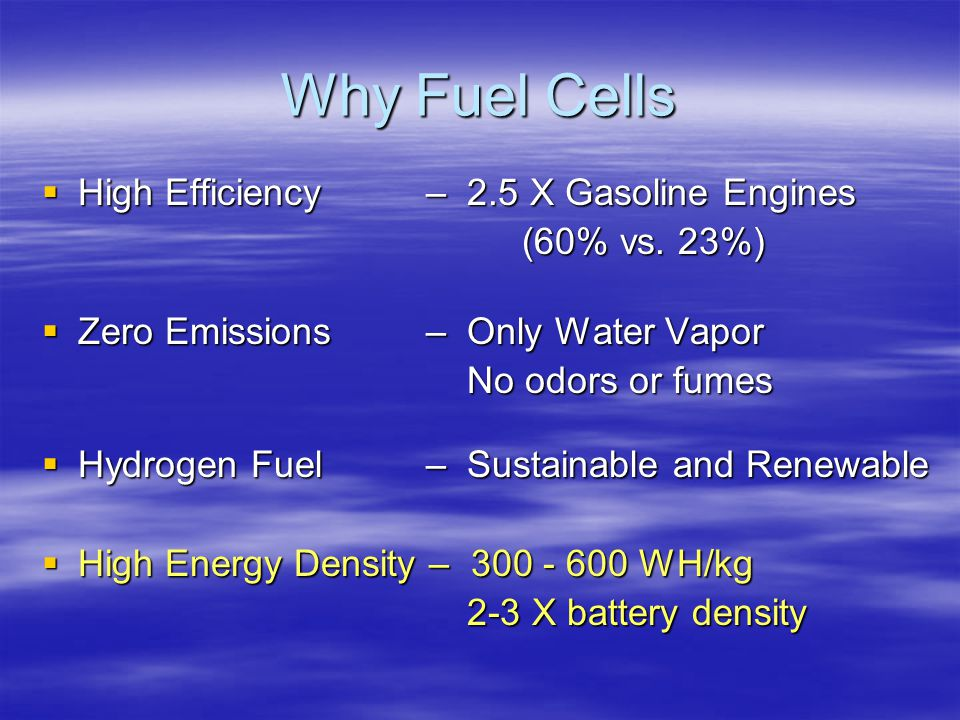 Why Fuel Cells High Efficiency – 2.5 X Gasoline Engines (60% vs. 23%)