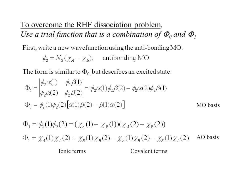 To overcome the RHF dissociation problem, Use a trial function that is a combination of F0 and F1