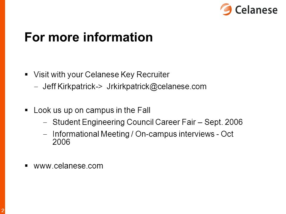 For more information Visit with your Celanese Key Recruiter