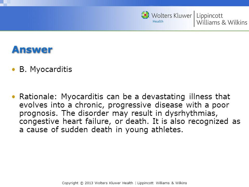 Answer B. Myocarditis.