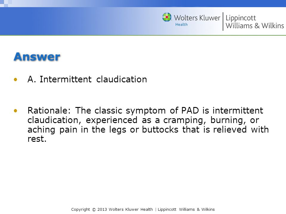 Answer A. Intermittent claudication