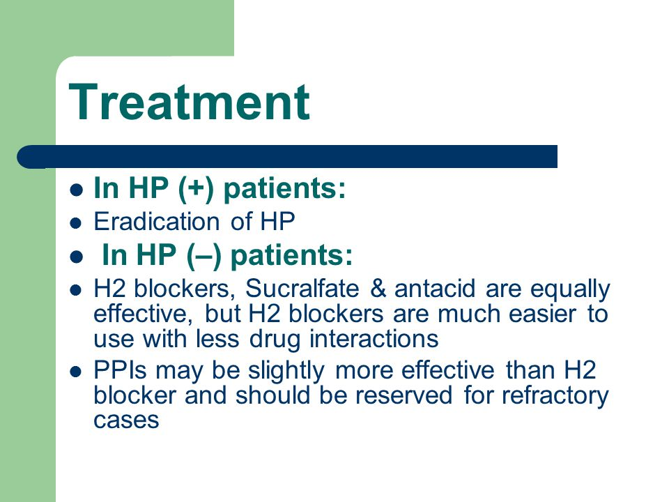 Treatment In HP (+) patients: In HP (–) patients: Eradication of HP