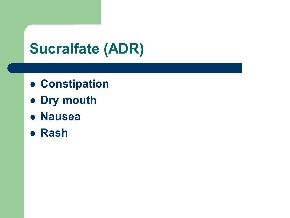 Sucralfate (ADR) Constipation Dry mouth Nausea Rash