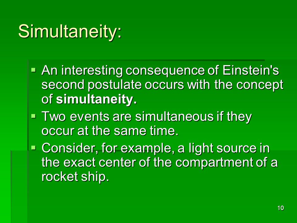 Simultaneity: An interesting consequence of Einstein s second postulate occurs with the concept of simultaneity.