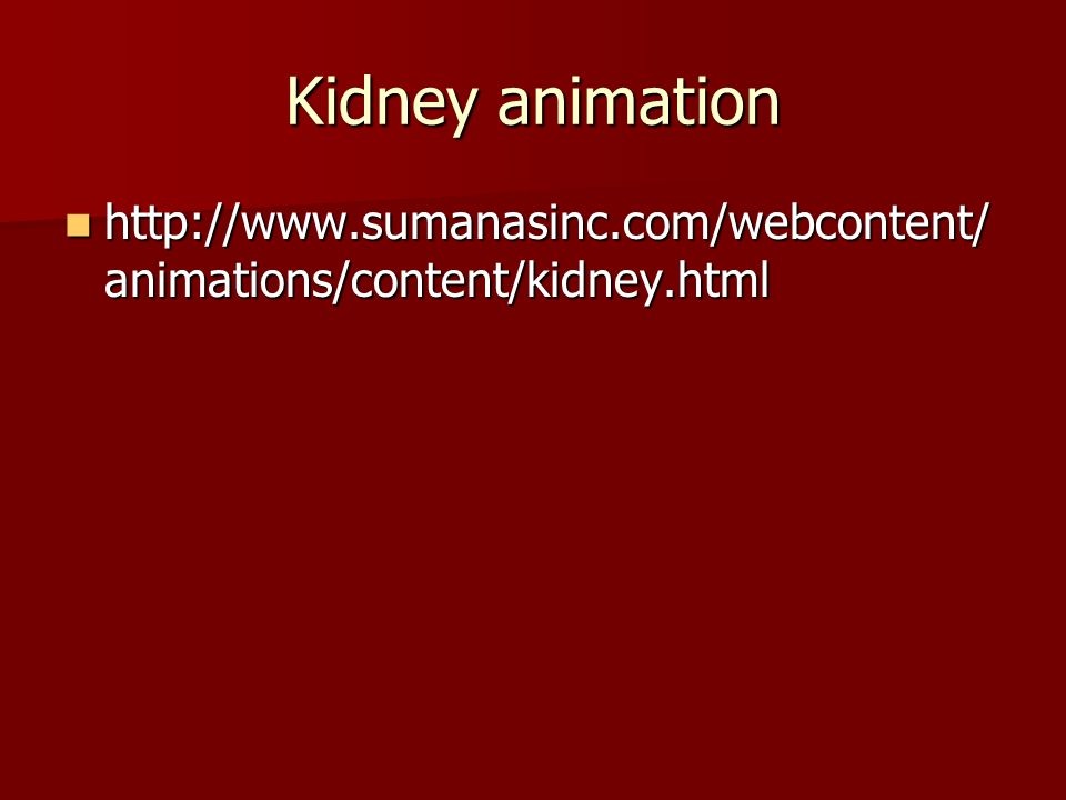 Kidney animation http://www.sumanasinc.com/webcontent/animations/content/kidney.html