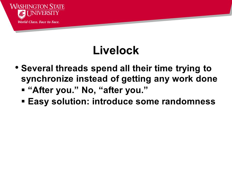 Livelock Several threads spend all their time trying to synchronize instead of getting any work done.
