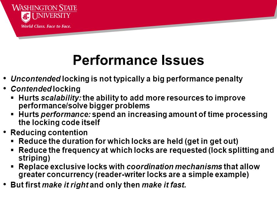 Performance Issues Uncontended locking is not typically a big performance penalty. Contended locking.