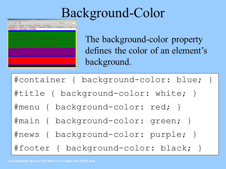 Background-Color The background-color property defines the color of an element's background. #container { background-color: blue; }