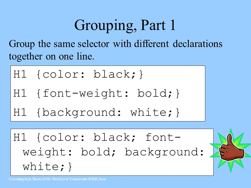 Grouping, Part 1 H1 {color: black;} H1 {font-weight: bold;}