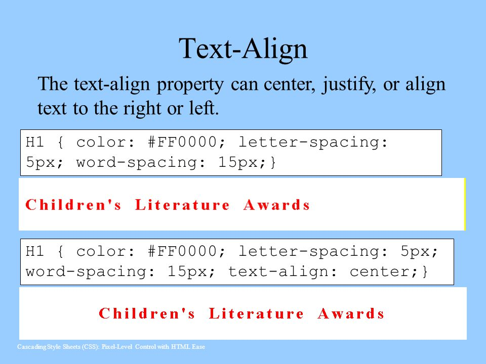 Text-Align The text-align property can center, justify, or align text to the right or left.