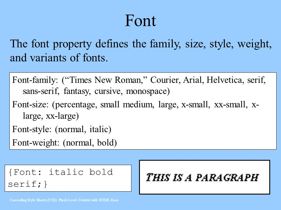 Font The font property defines the family, size, style, weight, and variants of fonts.