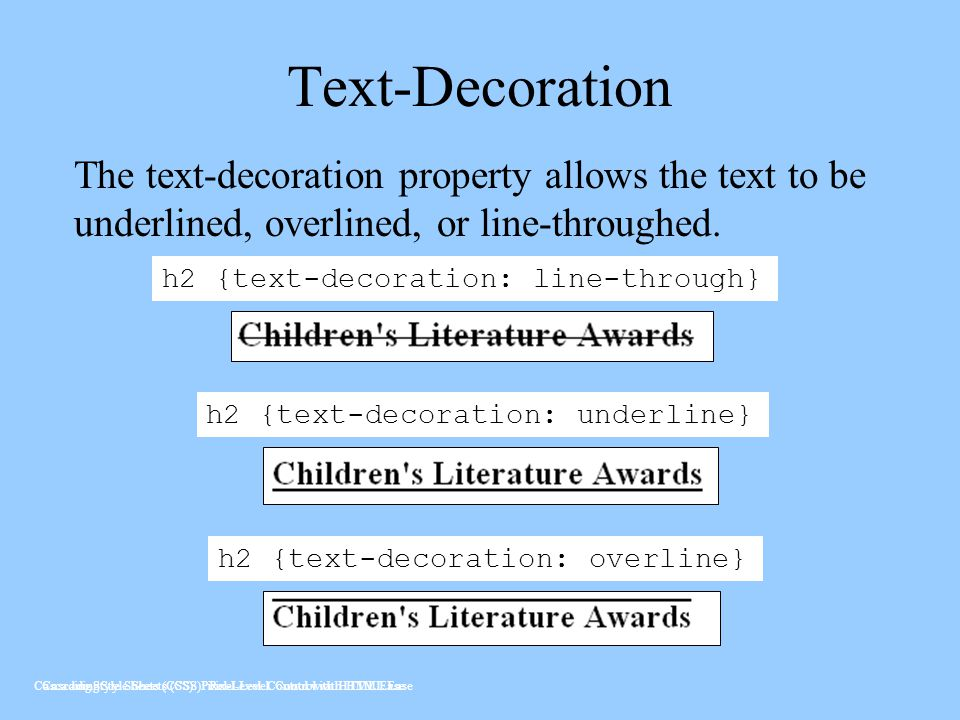 Text-Decoration The text-decoration property allows the text to be underlined, overlined, or line-throughed.