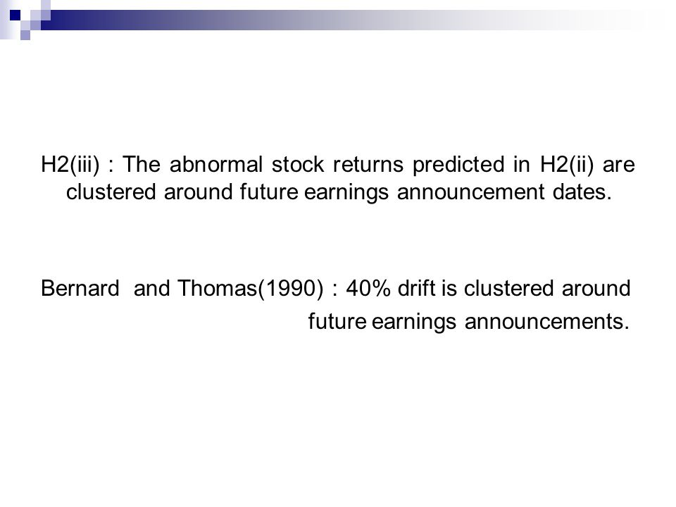 H2(iii):The abnormal stock returns predicted in H2(ii) are clustered around future earnings announcement dates.