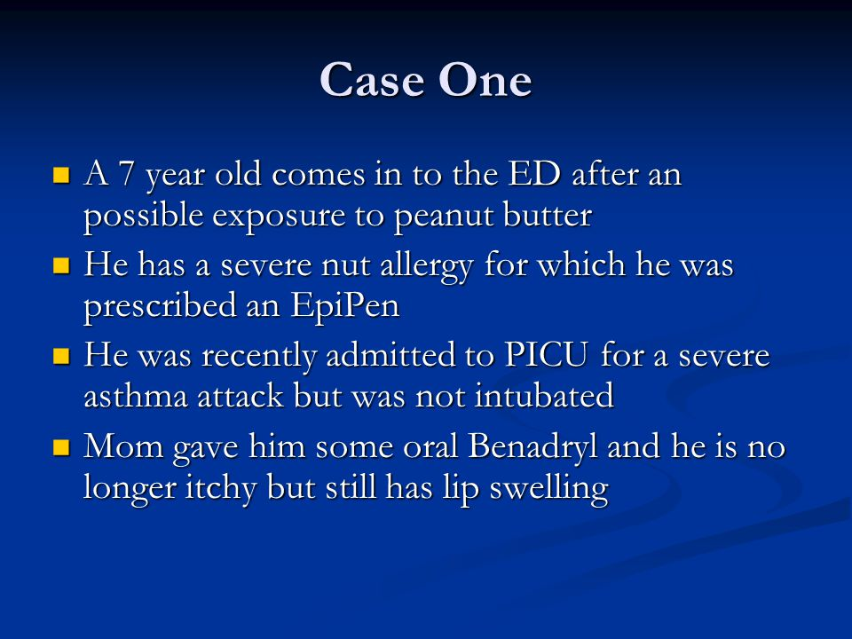 Case One A 7 year old comes in to the ED after an possible exposure to peanut butter.
