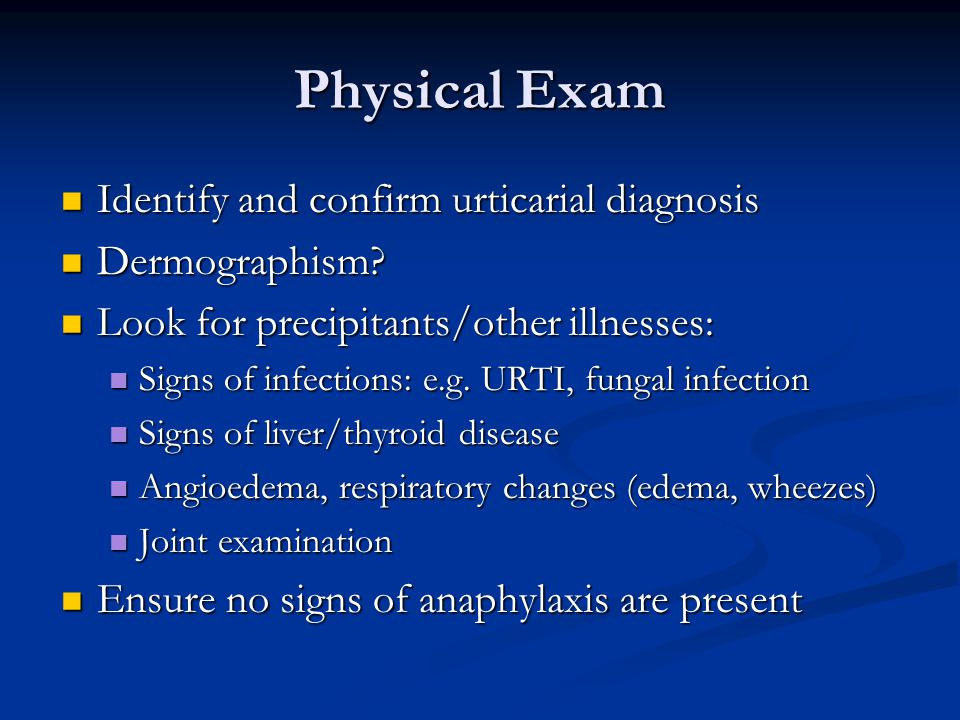 Physical Exam Identify and confirm urticarial diagnosis Dermographism