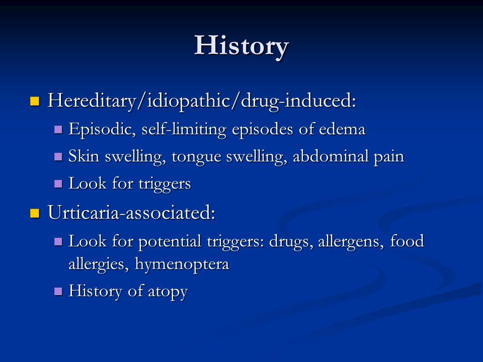 History Hereditary/idiopathic/drug-induced: Urticaria-associated: