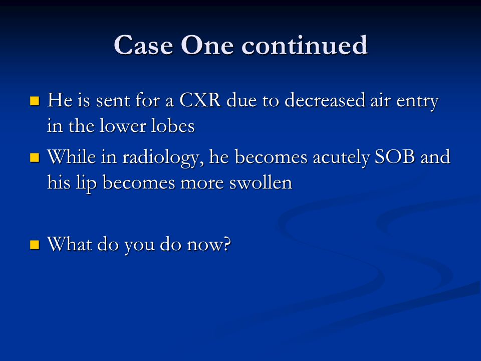 Case One continued He is sent for a CXR due to decreased air entry in the lower lobes.