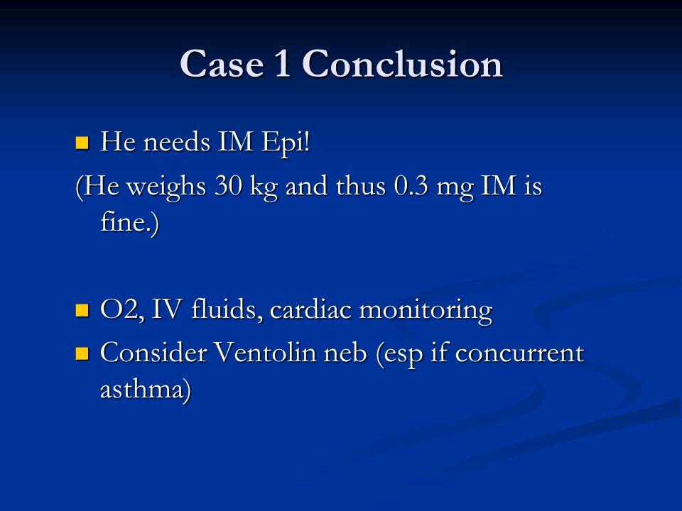 Case 1 Conclusion He needs IM Epi!
