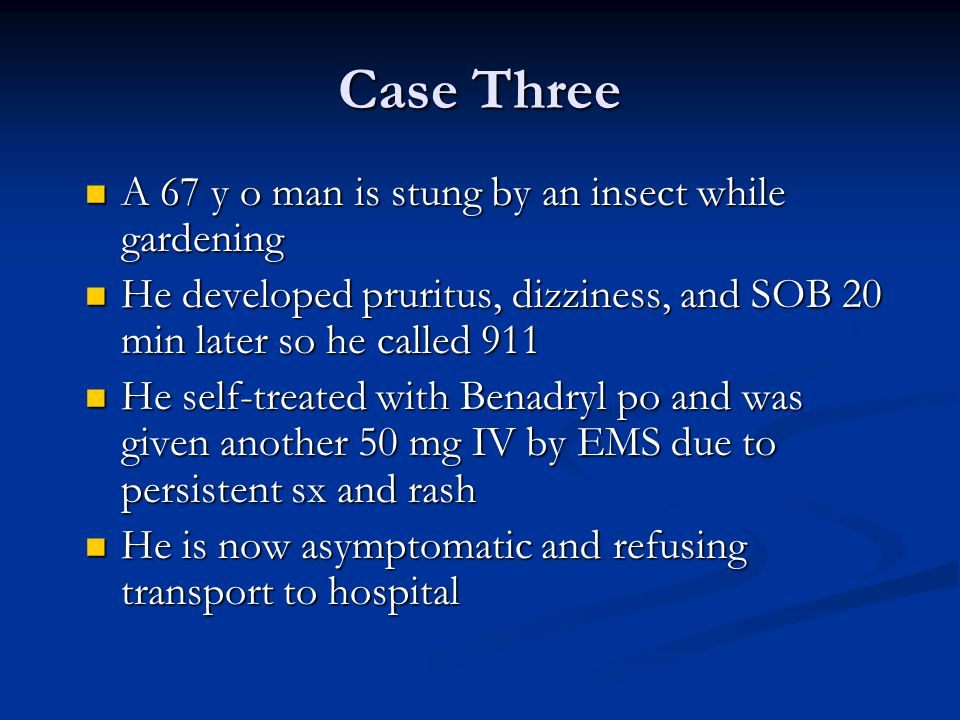 Case Three A 67 y o man is stung by an insect while gardening