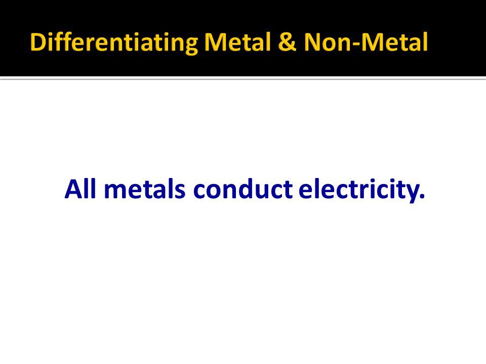Differentiating Metal & Non-Metal