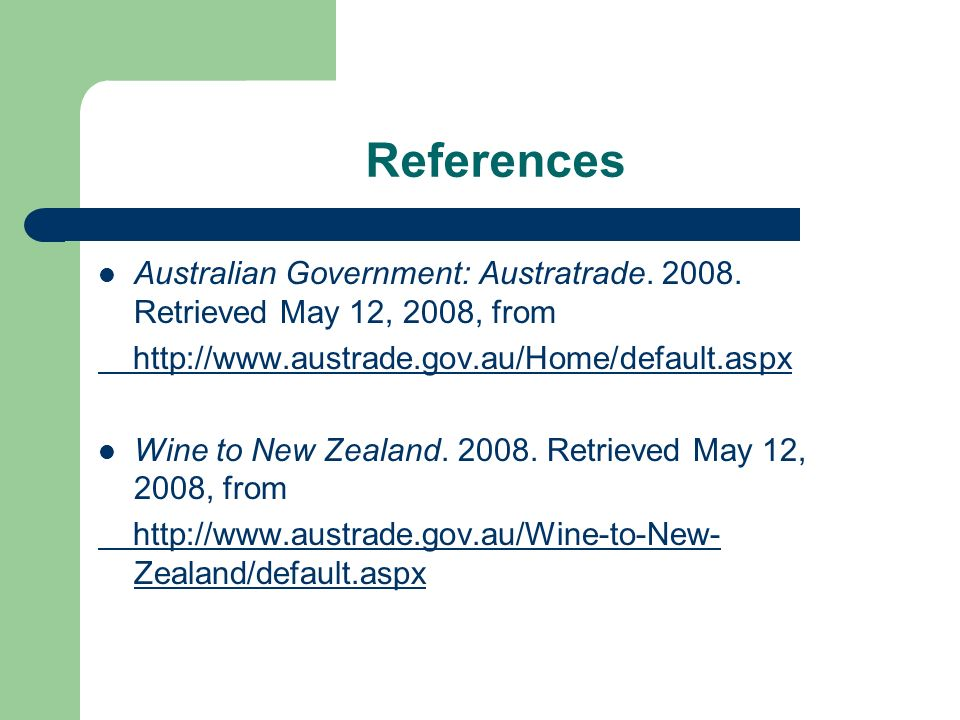 References Australian Government: Austratrade. 2008. Retrieved May 12, 2008, from. http://www.austrade.gov.au/Home/default.aspx.