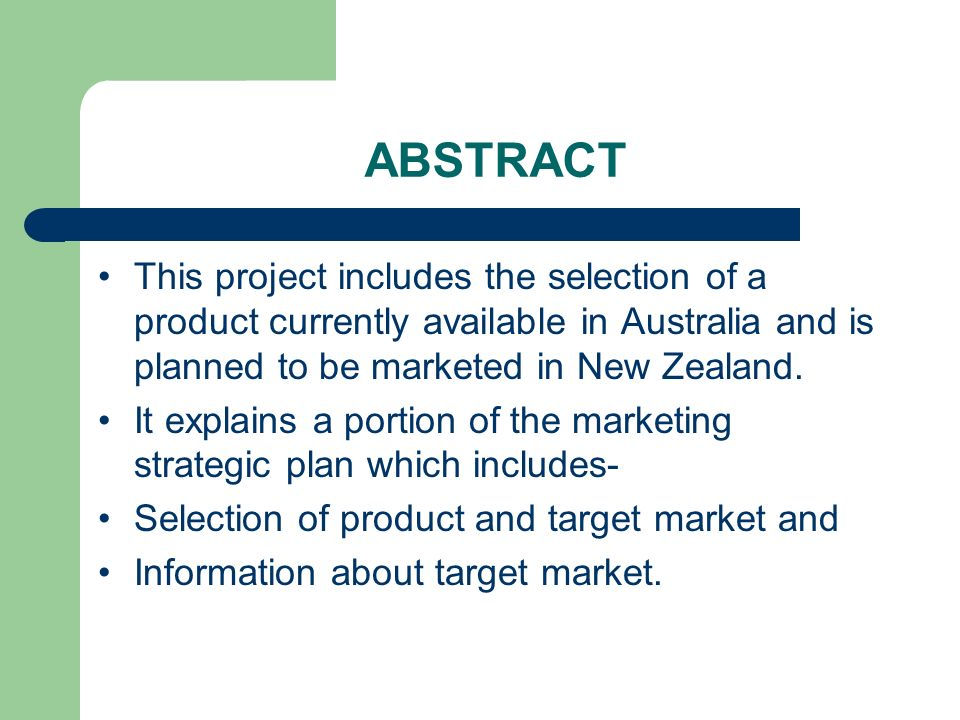 ABSTRACT This project includes the selection of a product currently available in Australia and is planned to be marketed in New Zealand.