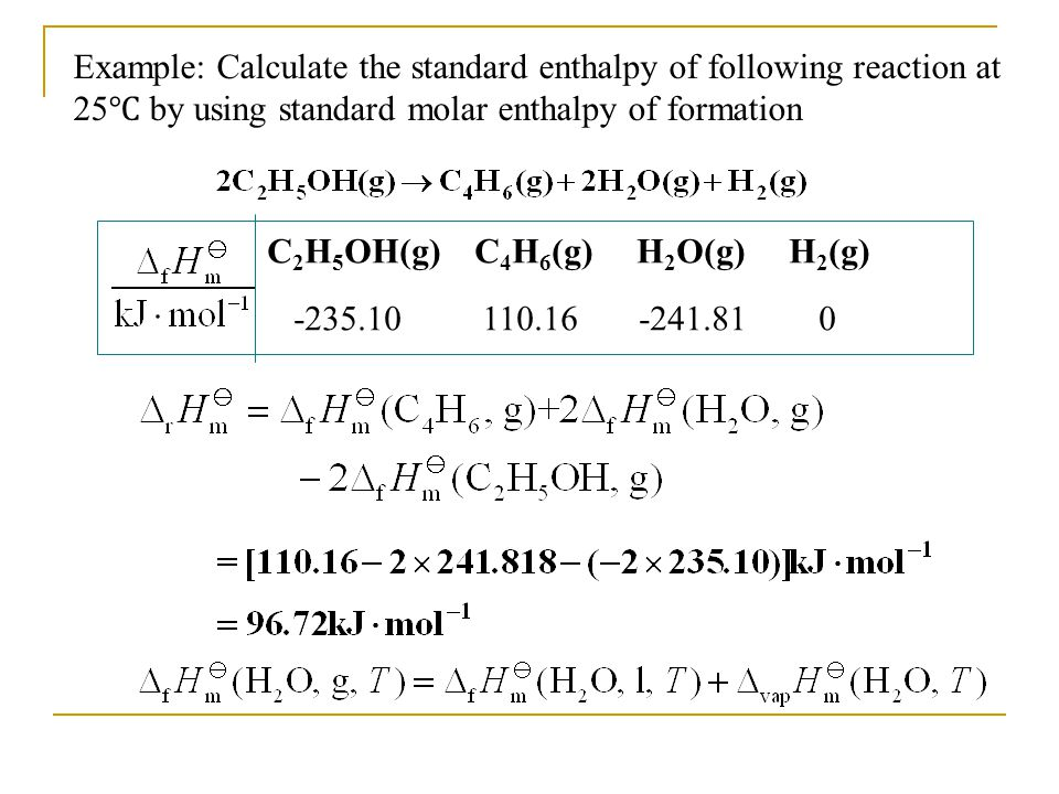 Example: Calculate the standard enthalpy of following reaction at 25℃ by using standard molar enthalpy of formation