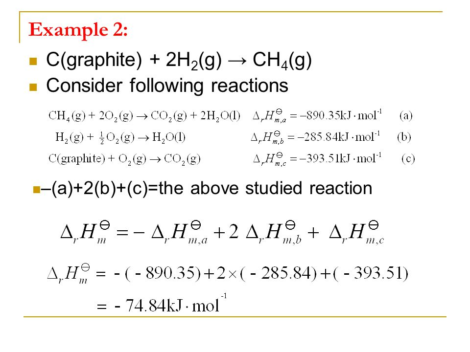 Example 2: C(graphite) + 2H2(g) → CH4(g) Consider following reactions