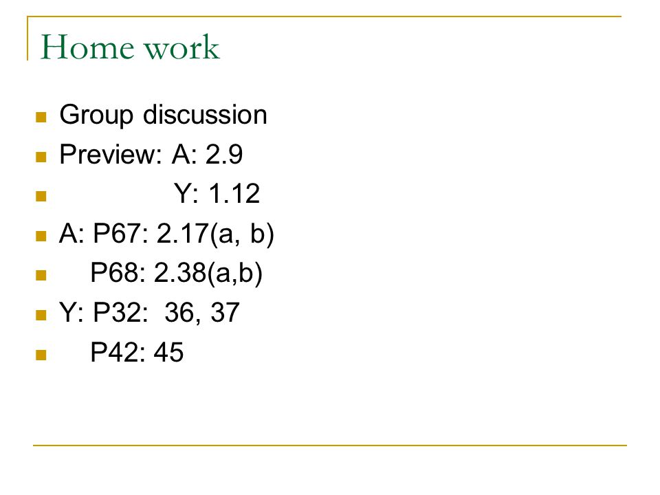 Home work Group discussion Preview: A: 2.9 Y: 1.12 A: P67: 2.17(a, b)