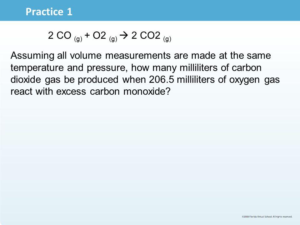 Practice 1 2 CO (g) + O2 (g)  2 CO2 (g)
