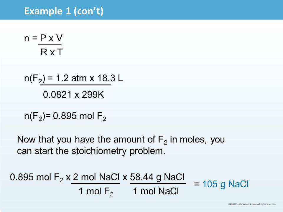 Example 1 (con't) n = P x V R x T n(F2) = 1.2 atm x 18.3 L