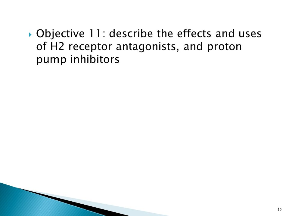 Objective 11: describe the effects and uses of H2 receptor antagonists, and proton pump inhibitors