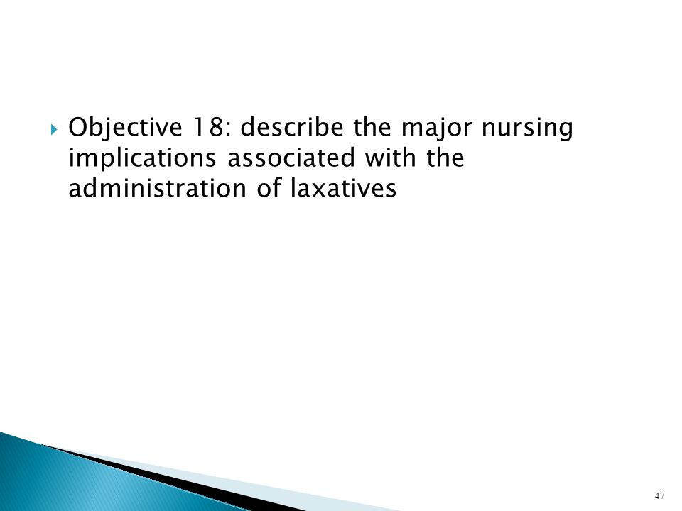 Objective 18: describe the major nursing implications associated with the administration of laxatives
