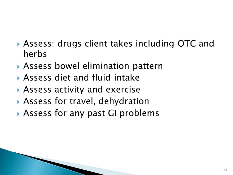 Assess: drugs client takes including OTC and herbs