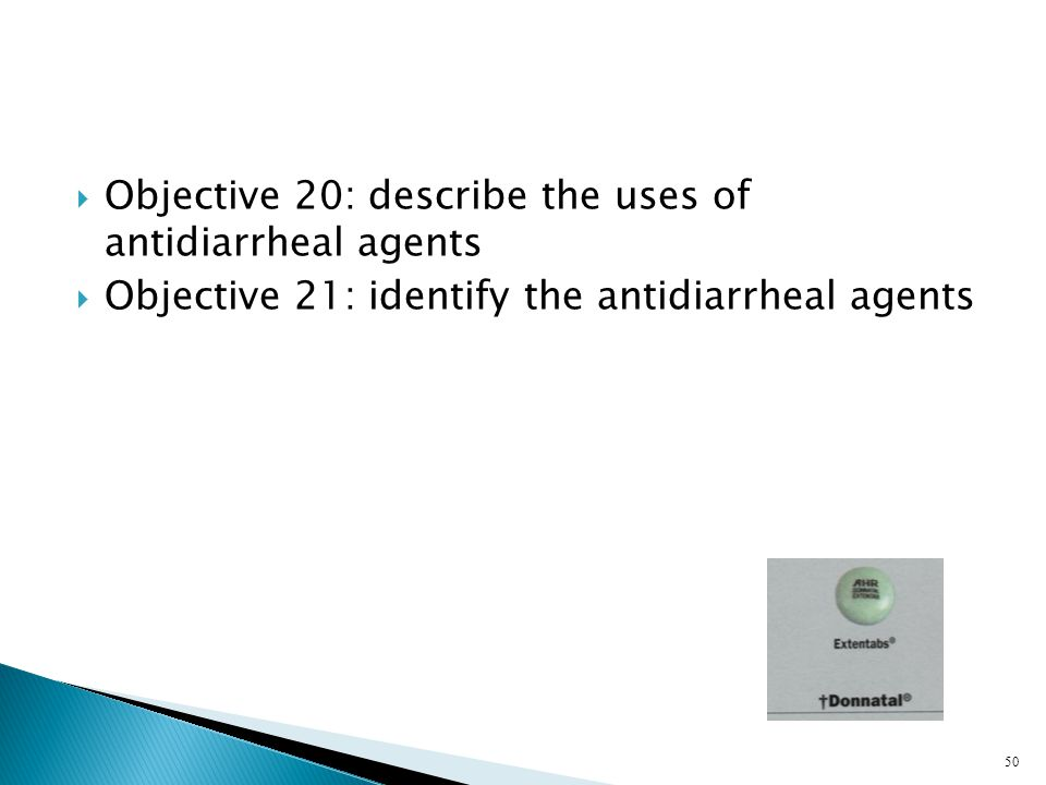 Objective 20: describe the uses of antidiarrheal agents