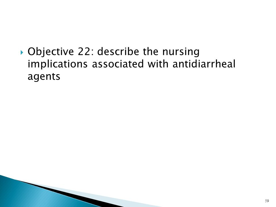 Objective 22: describe the nursing implications associated with antidiarrheal agents