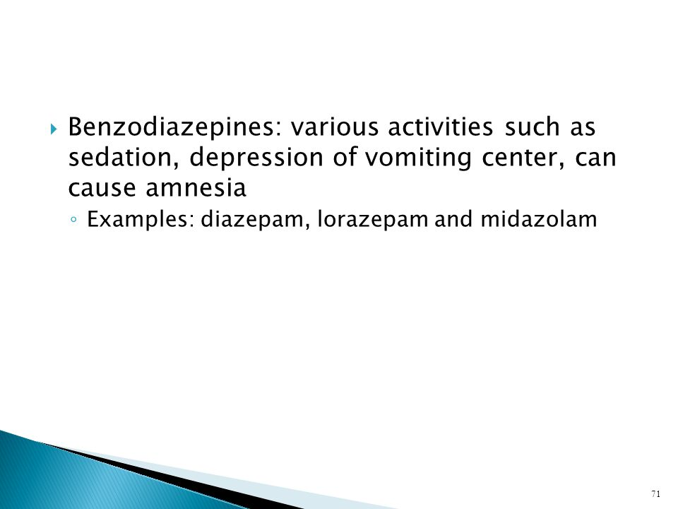 Benzodiazepines: various activities such as sedation, depression of vomiting center, can cause amnesia
